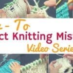 Correcting Knitting Mistakes: Our First Online Video Course